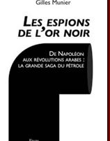 PRESENTATION DU LIVRE DE GILLES MUNIER: Les Espions de l'or noir de Gilles Munier Pétrole arabe et convoitises occidentales